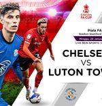 Link Live Streaming Piala FA: Chelsea vs Luton Town