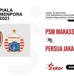 Link Live Streaming Piala Menpora 2021: PSM Makassar vs Persija Jakarta
