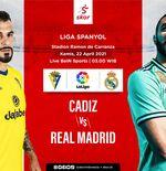 Link Live Streaming Liga Spanyol: Cadiz vs Real Madrid