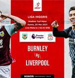 Link Live Streaming Liga Inggris: Burnley vs Liverpool