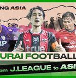 J.League: Playing Asia - Episode 3, Pandangan Baru Sepak Bola Usai Melanglang Asia
