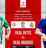 Link Live Streaming Liga Spanyol: Real Betis vs Real Madrid